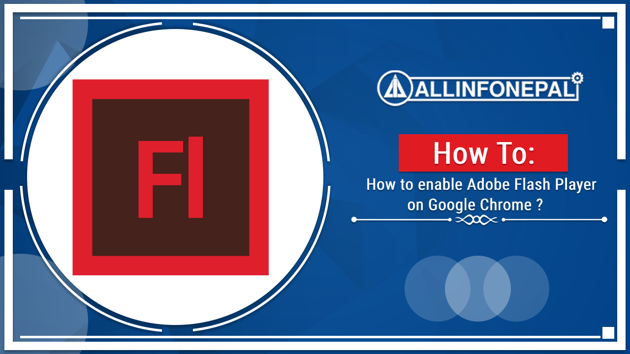 How To Enable Adobe Flash Player On Google Chrome?
