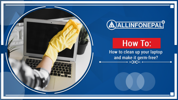 How to clean up your laptop and make it germ-free?